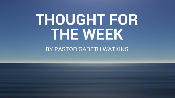 Thought for the Week 25/08/19 – Pastor Gareth Watkins